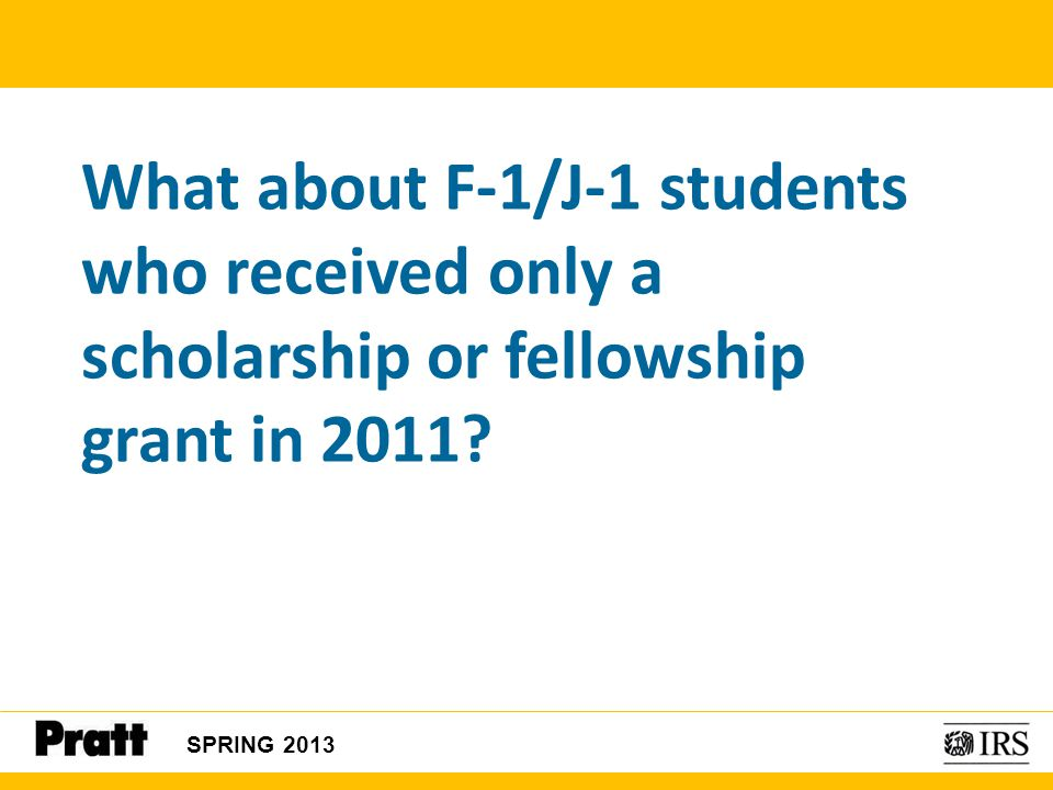 What about F-1/J-1 students who received only a scholarship or fellowship grant in 2011