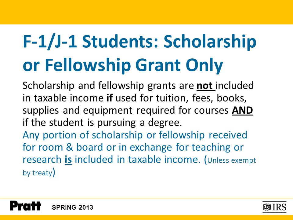 F-1/J-1 Students: Scholarship or Fellowship Grant Only