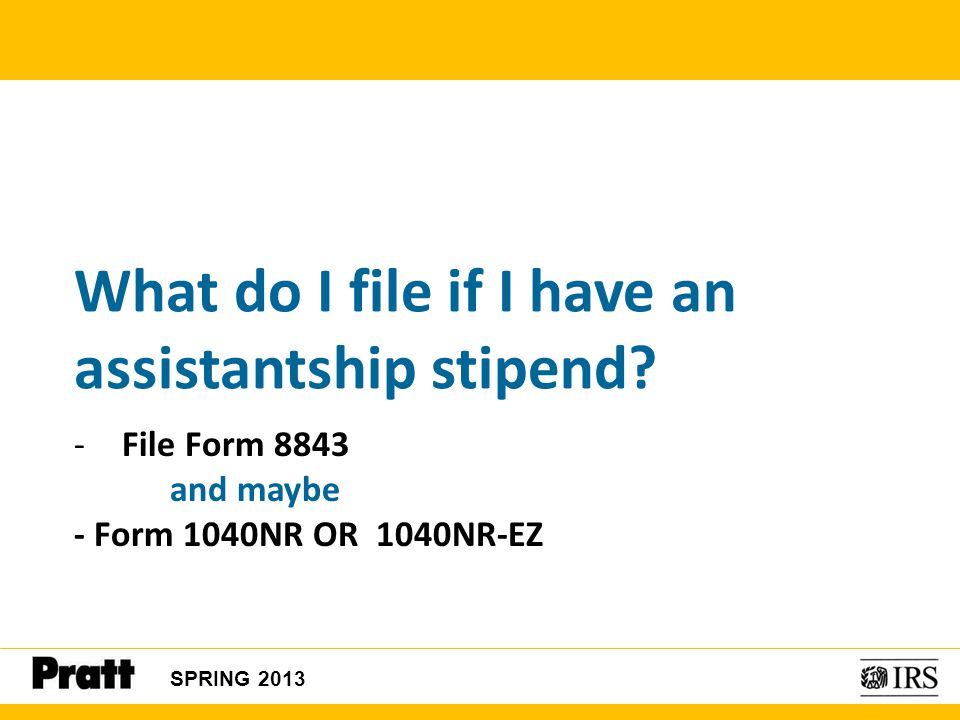 What do I file if I have an assistantship stipend