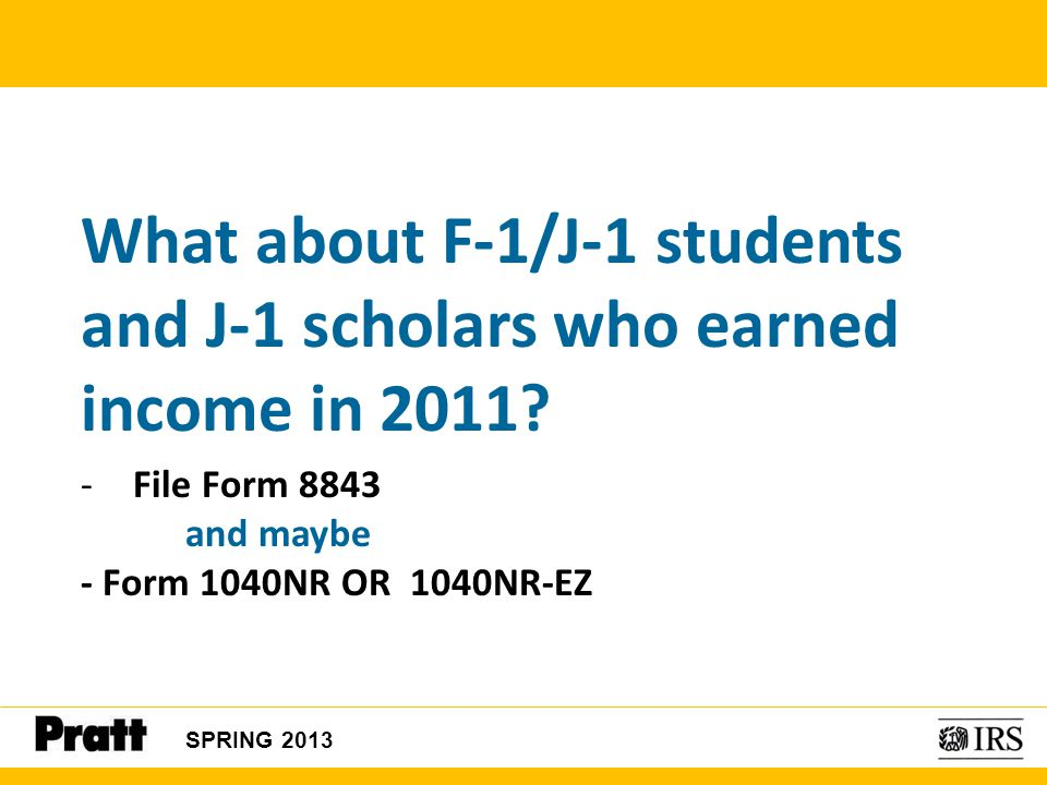 What about F-1/J-1 students and J-1 scholars who earned income in 2011