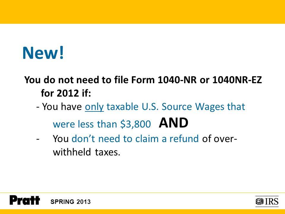 New! You do not need to file Form 1040-NR or 1040NR-EZ for 2012 if: