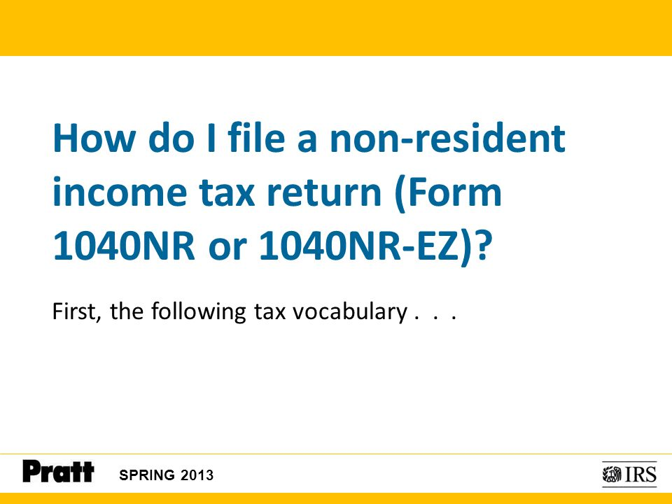 How do I file a non-resident income tax return (Form 1040NR or 1040NR-EZ)