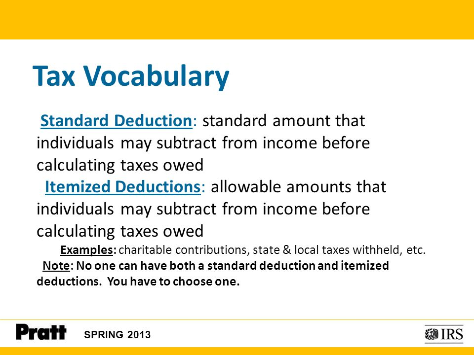 Tax Vocabulary Standard Deduction: standard amount that individuals may subtract from income before calculating taxes owed.