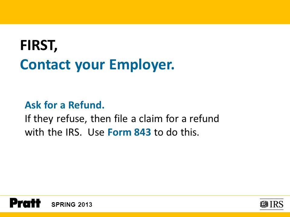 FIRST, Contact your Employer.
