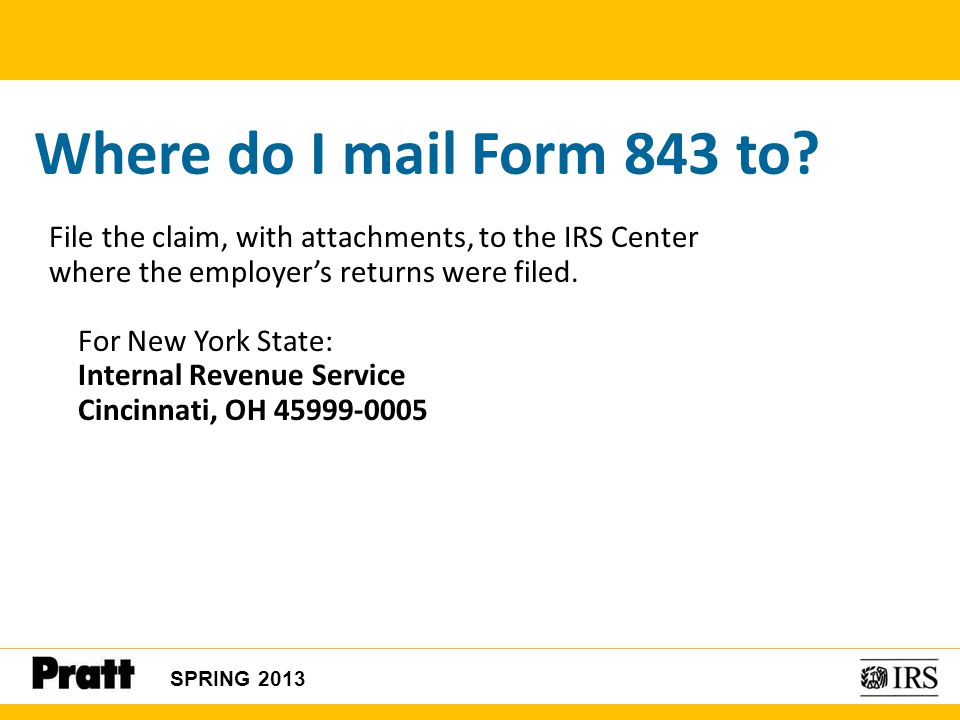 Where do I mail Form 843 to File the claim, with attachments, to the IRS Center. where the employer's returns were filed.