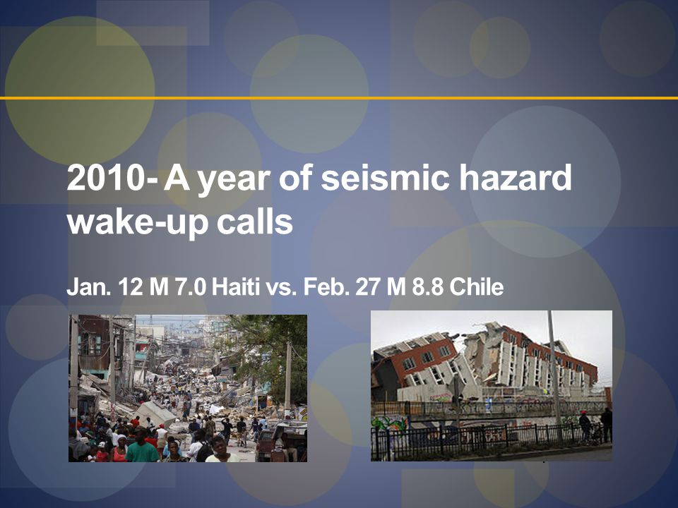 2010- A year of seismic hazard wake-up calls Jan. 12 M 7. 0 Haiti vs