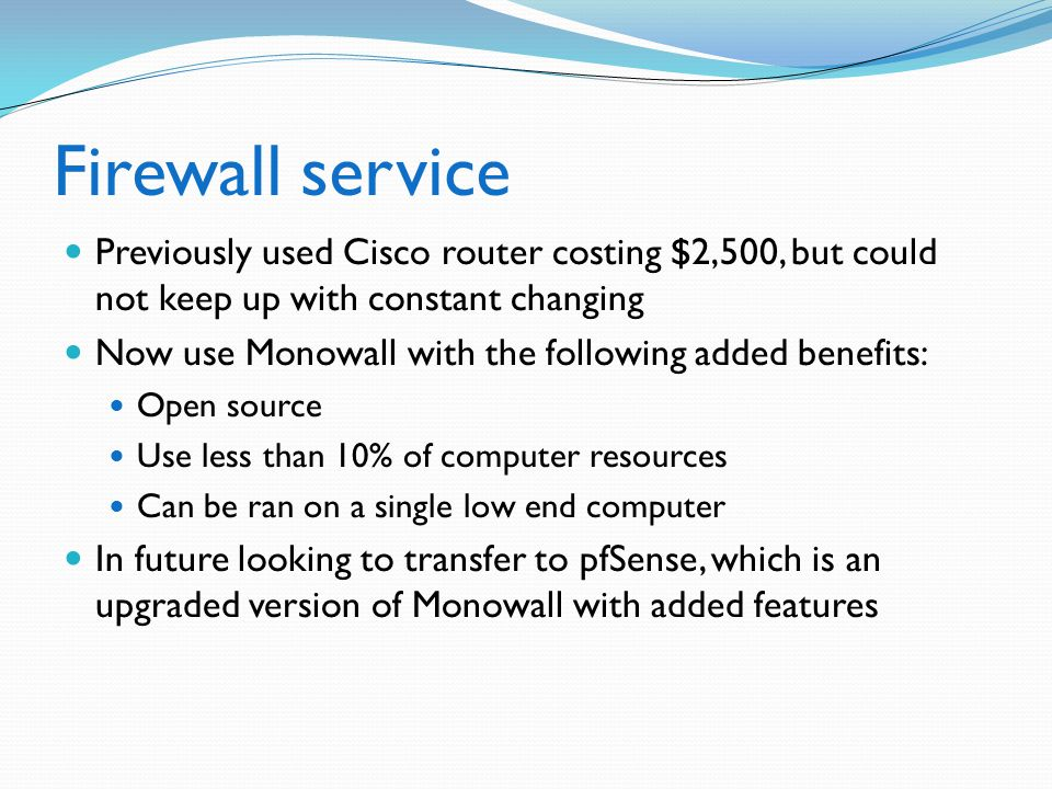 Firewall service Previously used Cisco router costing $2,500, but could not keep up with constant changing.