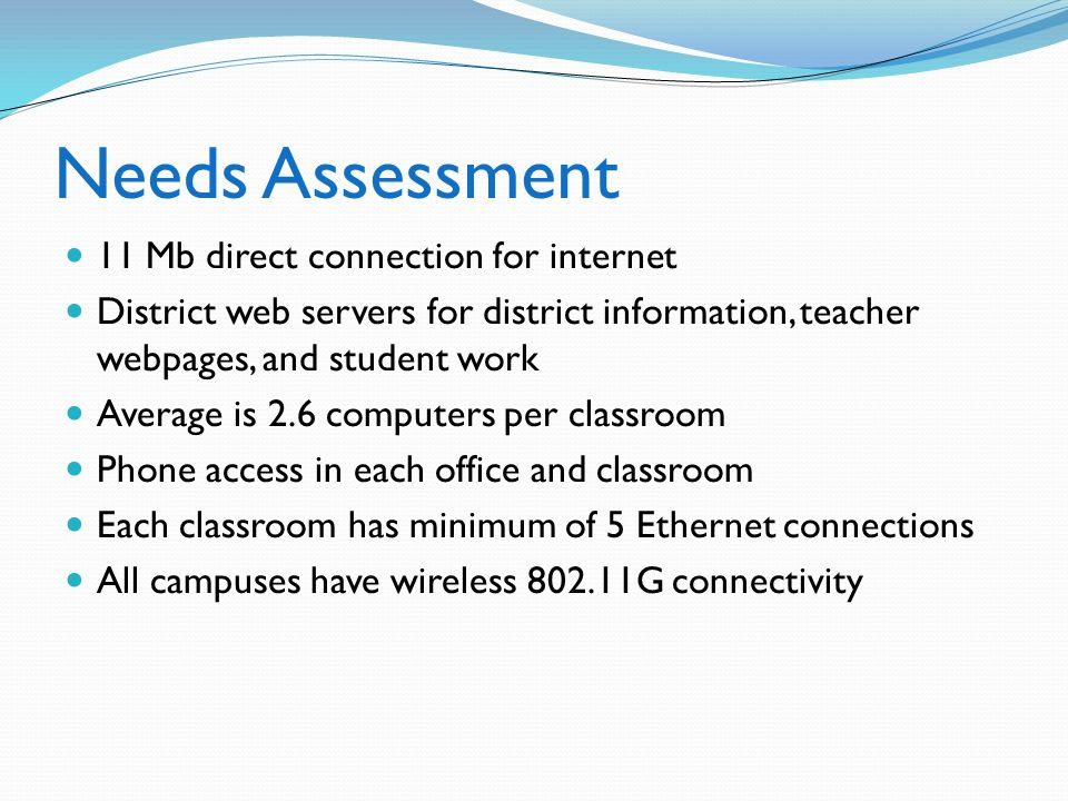 Needs Assessment 11 Mb direct connection for internet