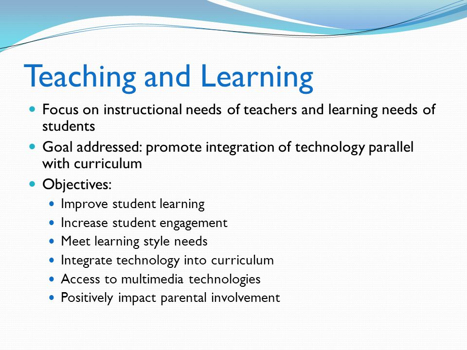 Teaching and Learning Focus on instructional needs of teachers and learning needs of students.