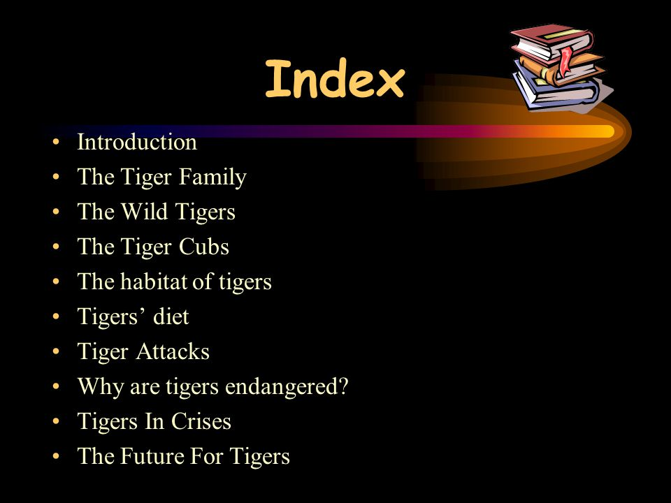 Index Introduction The Tiger Family The Wild Tigers The Tiger Cubs