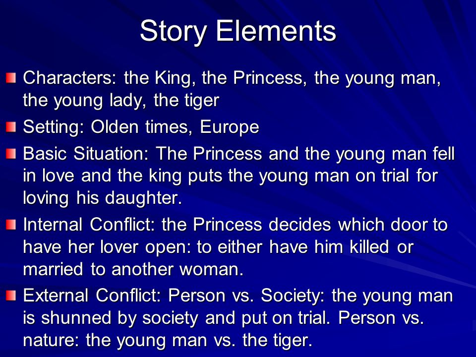 Story Elements Characters: the King, the Princess, the young man, the young lady, the tiger. Setting: Olden times, Europe.