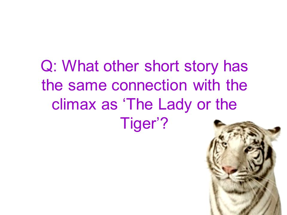 Q: What other short story has the same connection with the climax as 'The Lady or the Tiger'