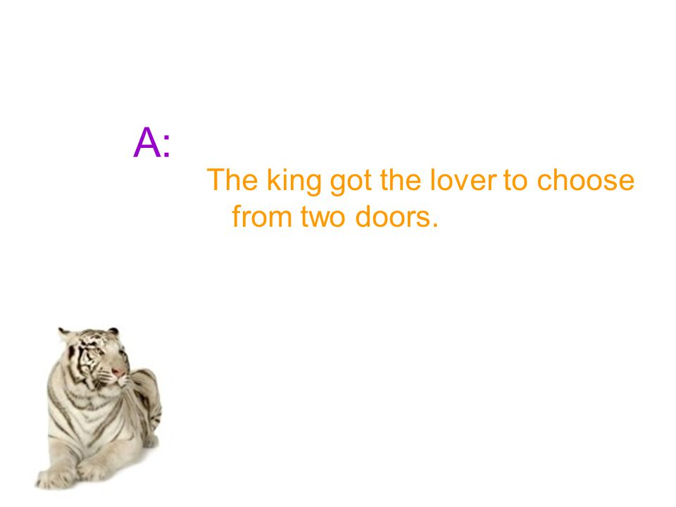 A: The king got the lover to choose from two doors.