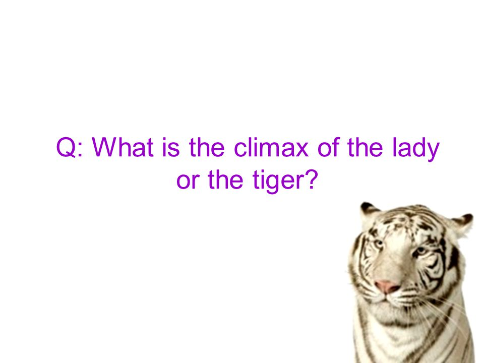 Q: What is the climax of the lady or the tiger