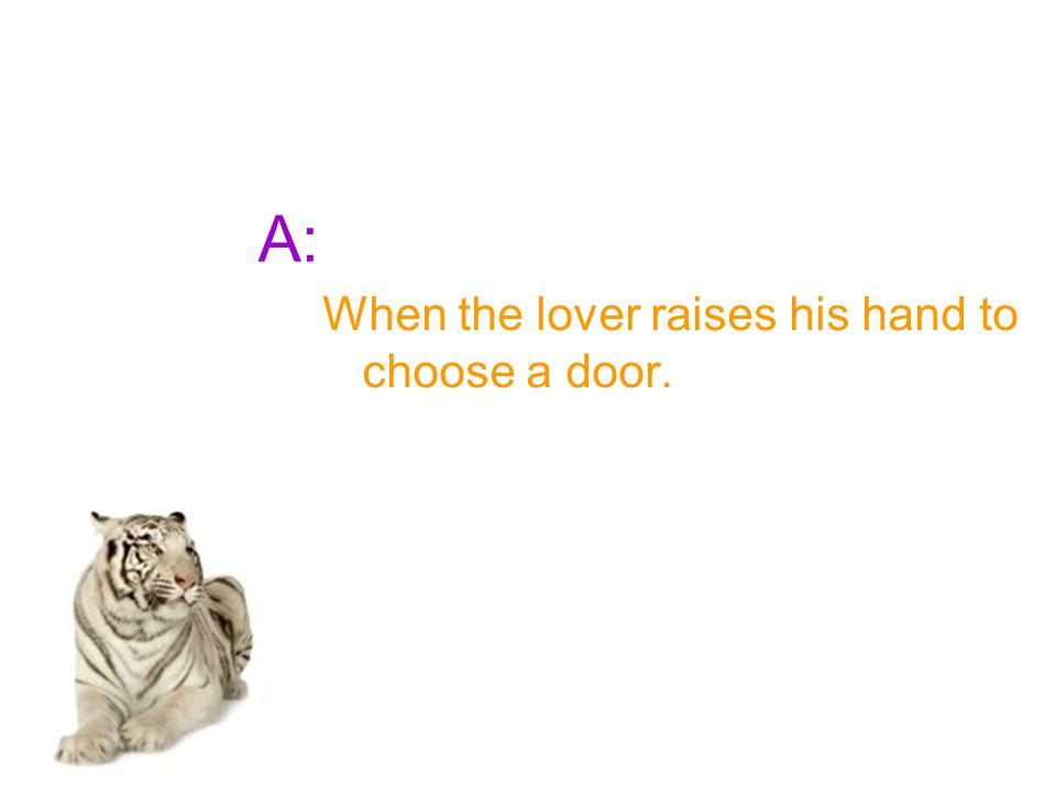 A: When the lover raises his hand to choose a door.