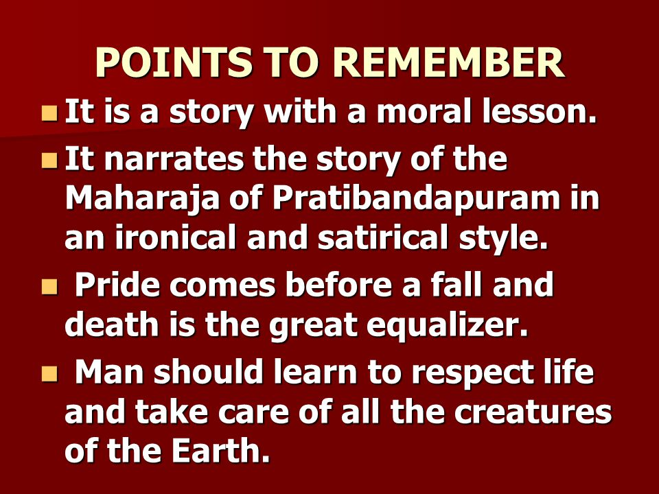 POINTS TO REMEMBER It is a story with a moral lesson.