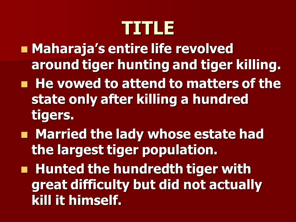 TITLE Maharaja's entire life revolved around tiger hunting and tiger killing.