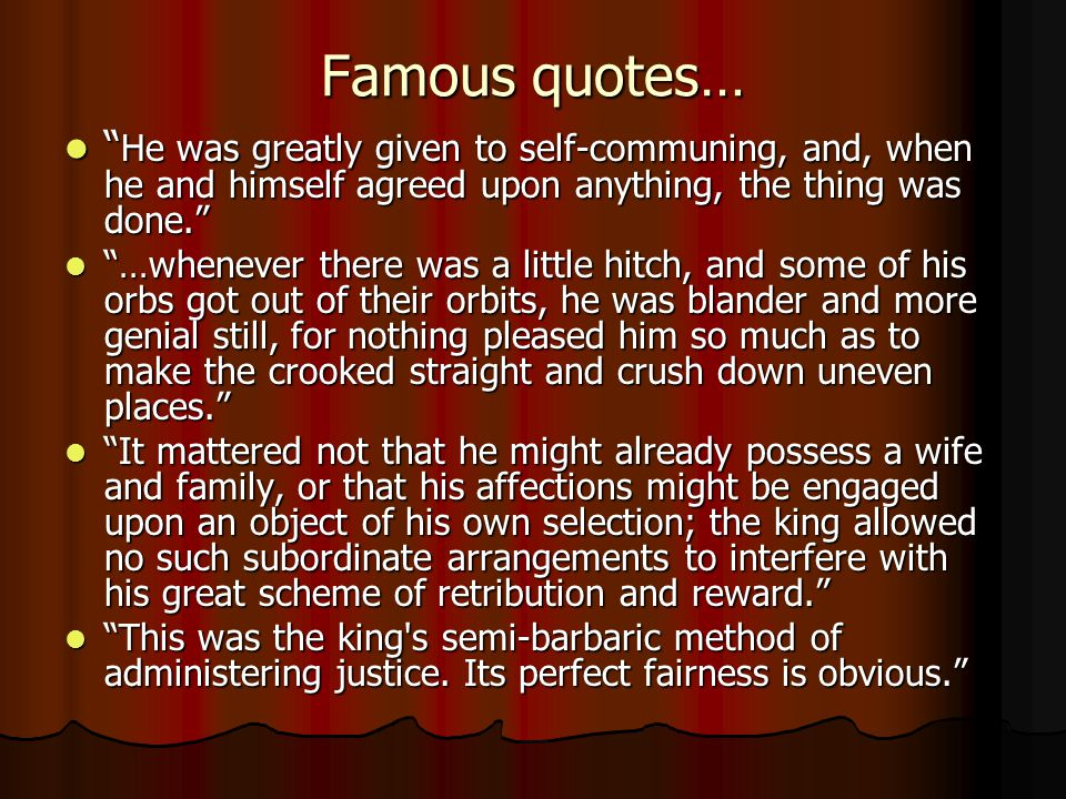 Famous quotes… He was greatly given to self-communing, and, when he and himself agreed upon anything, the thing was done.
