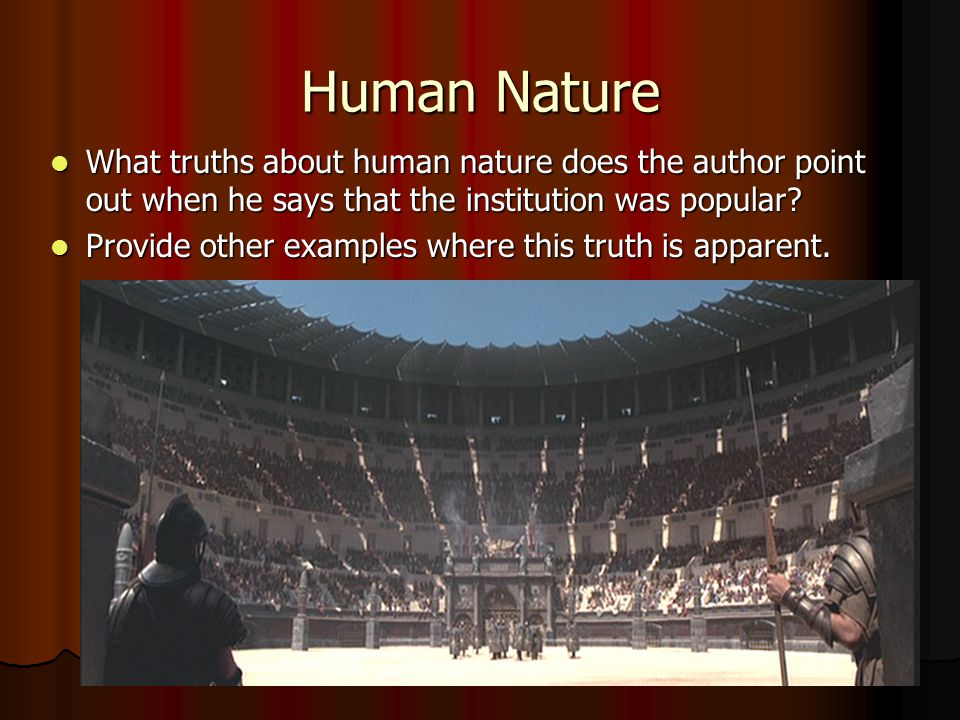 Human Nature What truths about human nature does the author point out when he says that the institution was popular