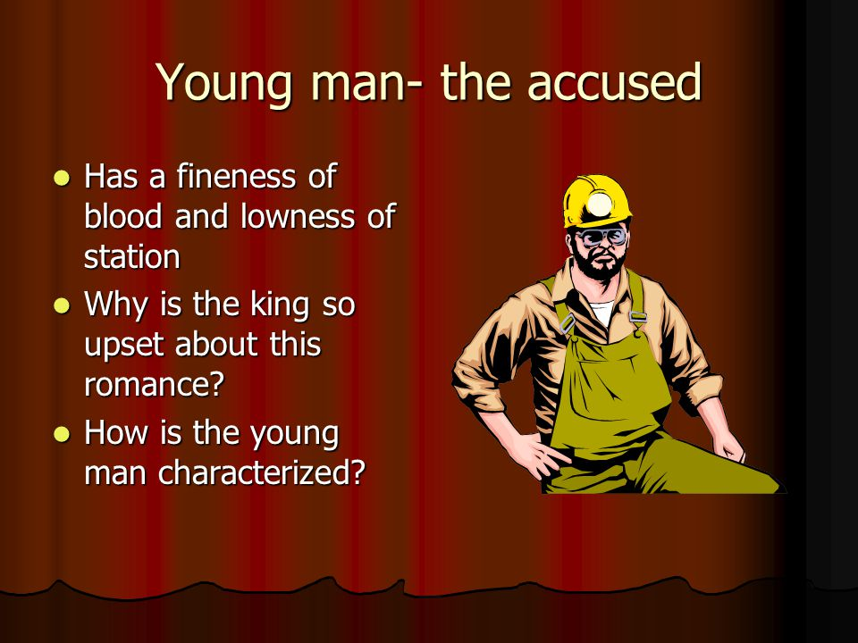 Young man- the accused Has a fineness of blood and lowness of station