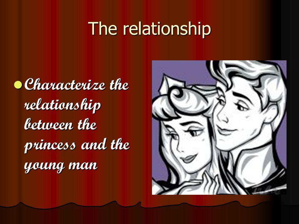 The relationship Characterize the relationship between the princess and the young man