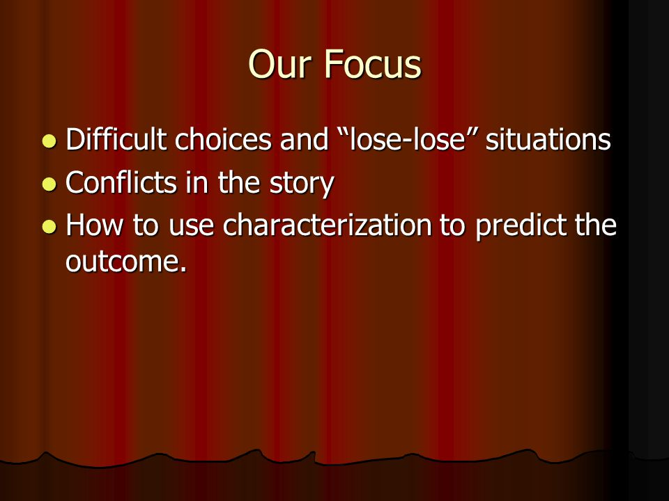 Our Focus Difficult choices and lose-lose situations
