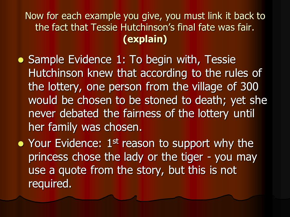 Now for each example you give, you must link it back to the fact that Tessie Hutchinson's final fate was fair. (explain)