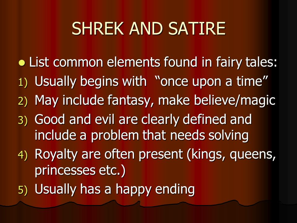 SHREK AND SATIRE List common elements found in fairy tales: