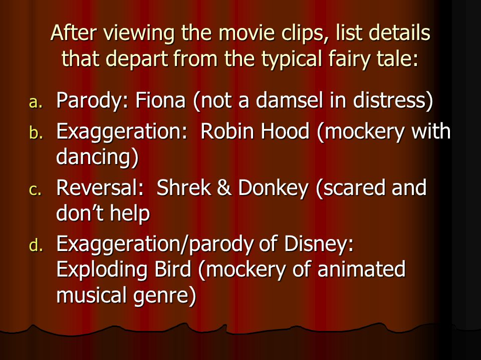 After viewing the movie clips, list details that depart from the typical fairy tale:
