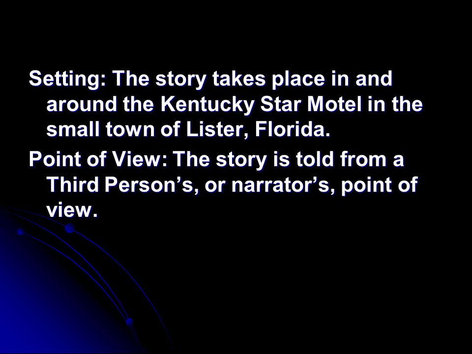 Setting: The story takes place in and around the Kentucky Star Motel in the small town of Lister, Florida.