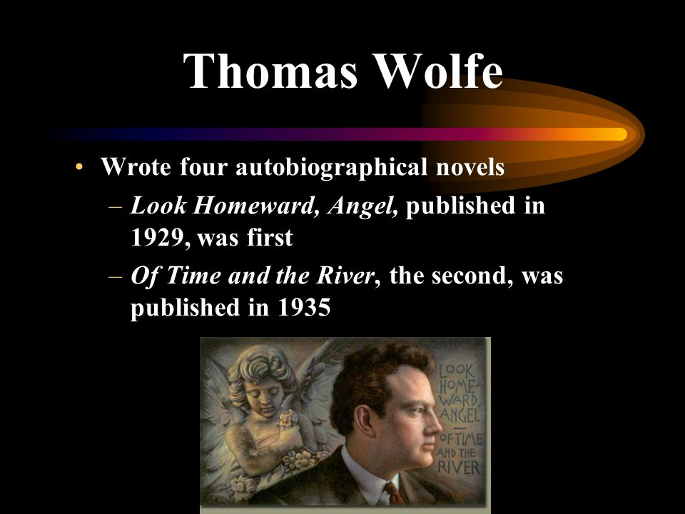 Thomas Wolfe Wrote four autobiographical novels