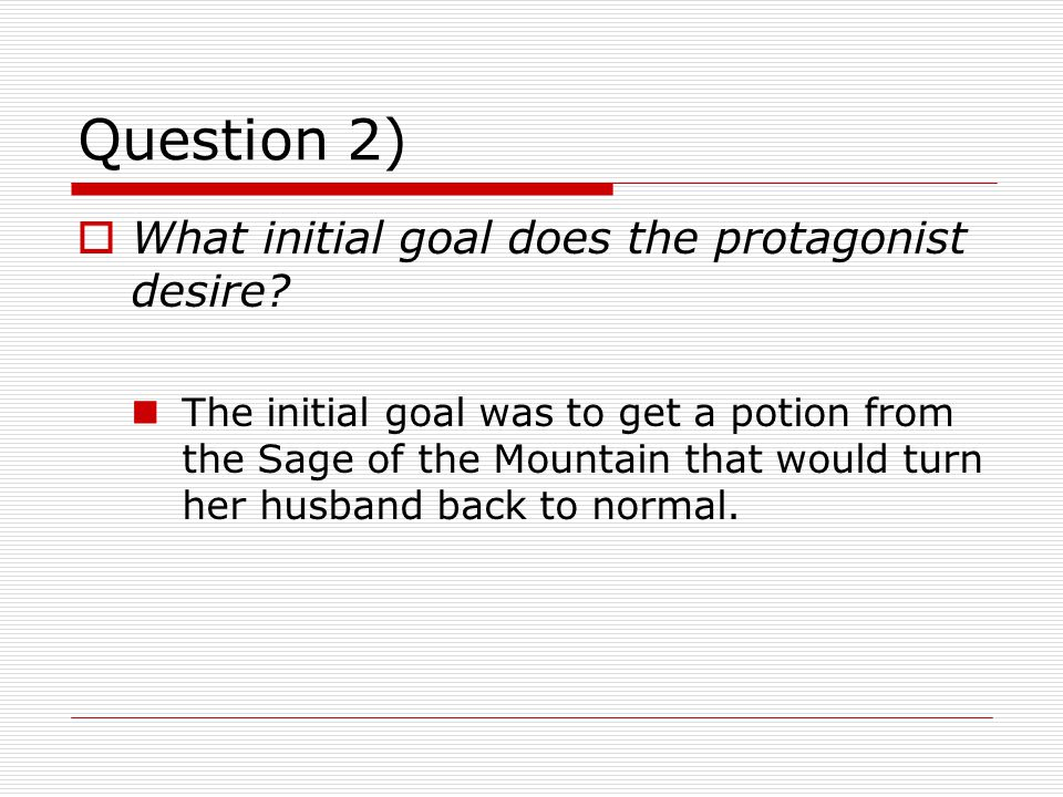 Question 2) What initial goal does the protagonist desire