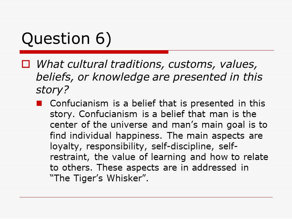 Question 6) What cultural traditions, customs, values, beliefs, or knowledge are presented in this story