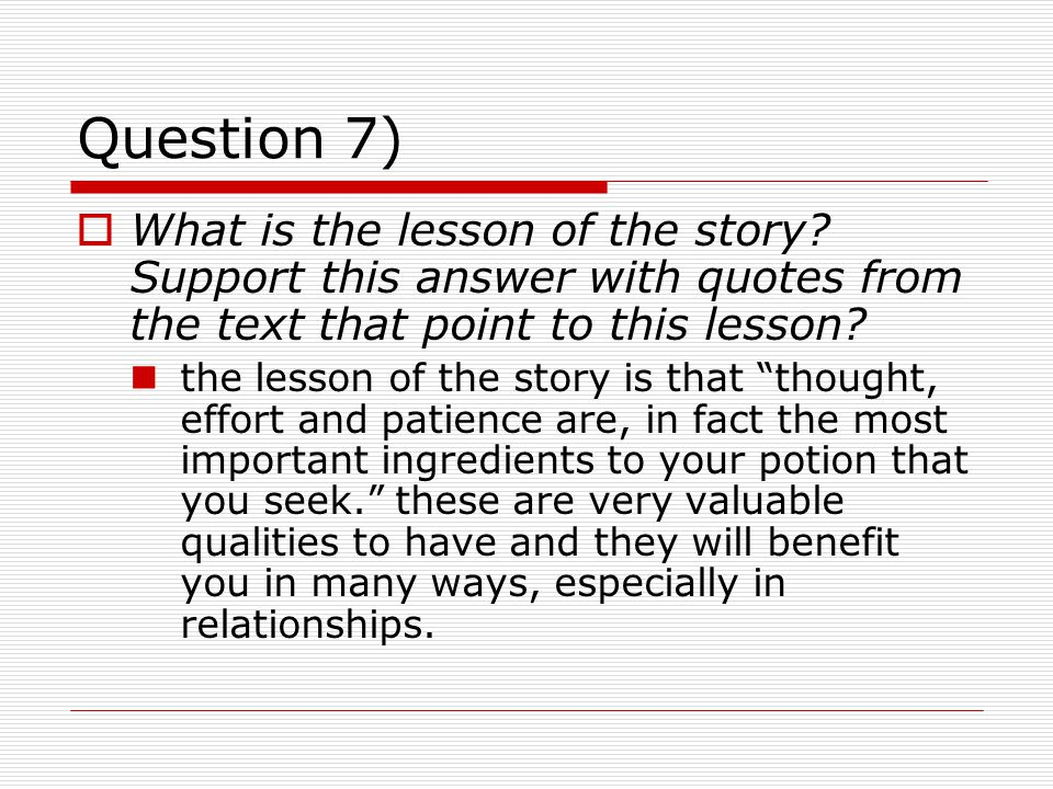 Question 7) What is the lesson of the story Support this answer with quotes from the text that point to this lesson
