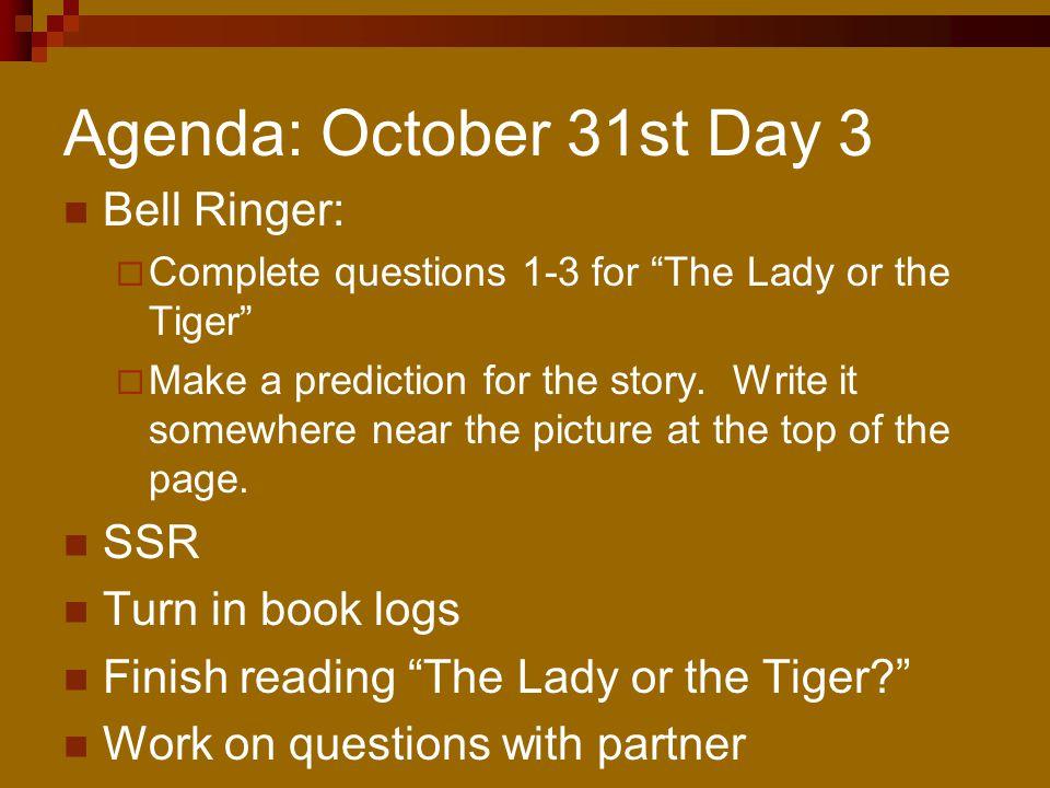 Agenda: October 31st Day 3 Bell Ringer: SSR Turn in book logs