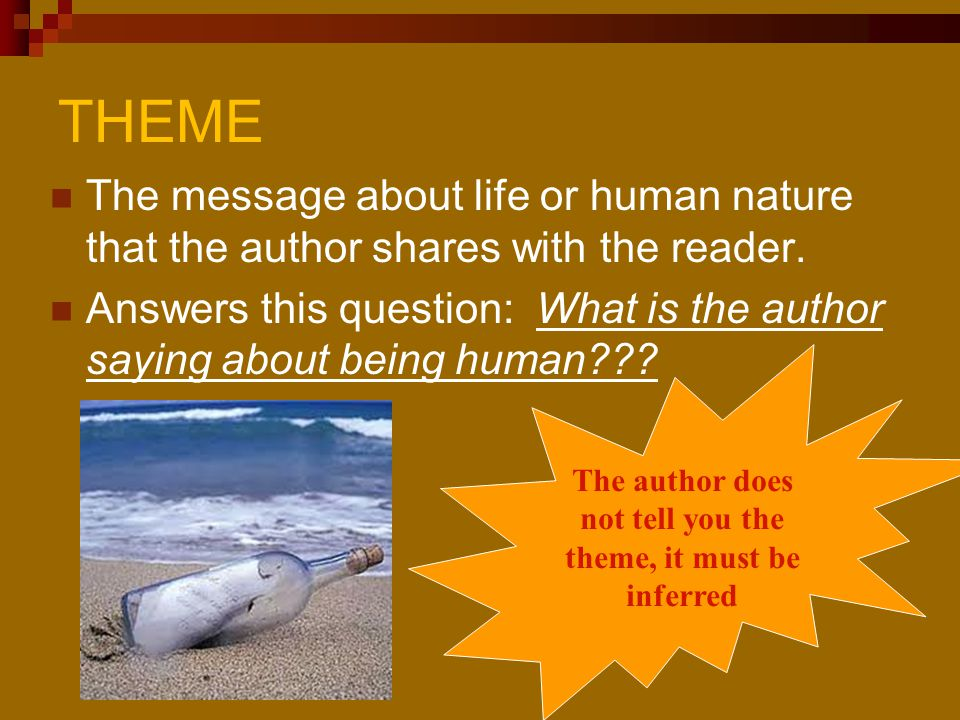The author does not tell you the theme, it must be inferred