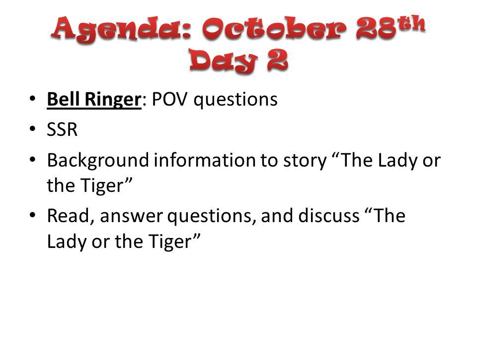 Agenda: October 28th Day 2 Bell Ringer: POV questions SSR
