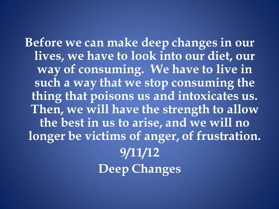 Before we can make deep changes in our lives, we have to look into our diet, our way of consuming.