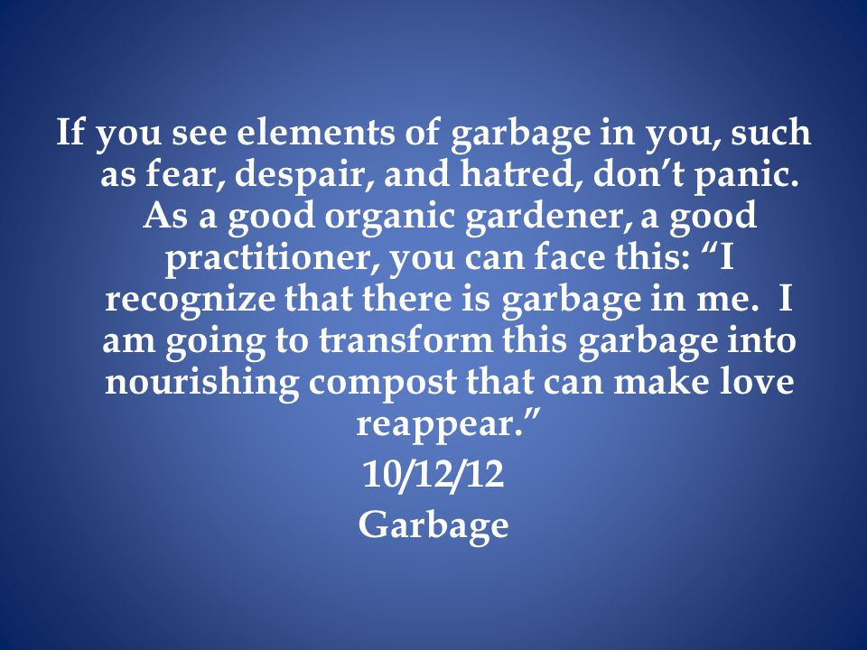 If you see elements of garbage in you, such as fear, despair, and hatred, don't panic.