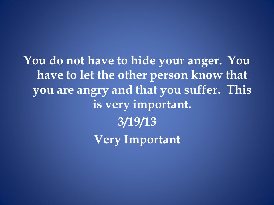 You do not have to hide your anger