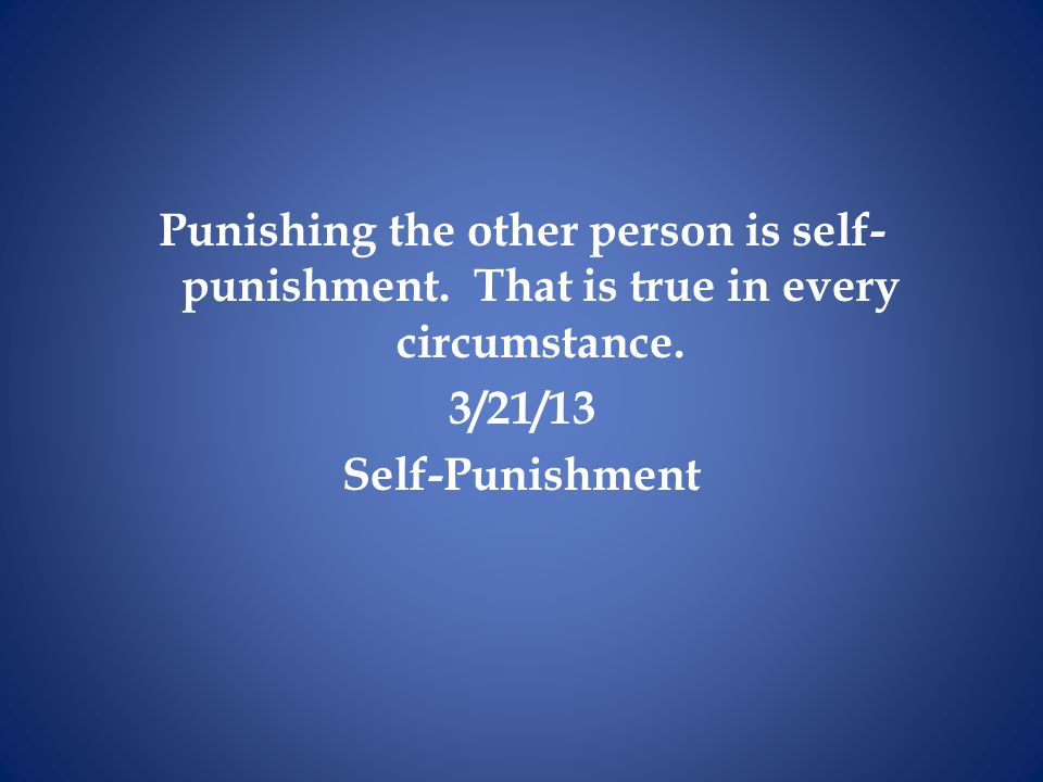 Punishing the other person is self-punishment