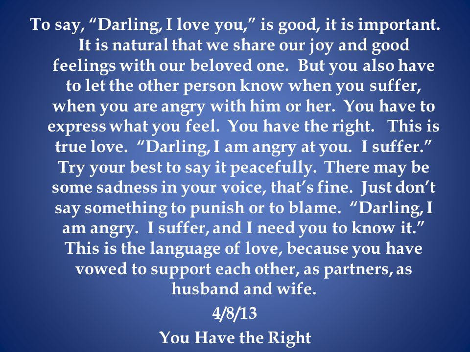To say, Darling, I love you, is good, it is important