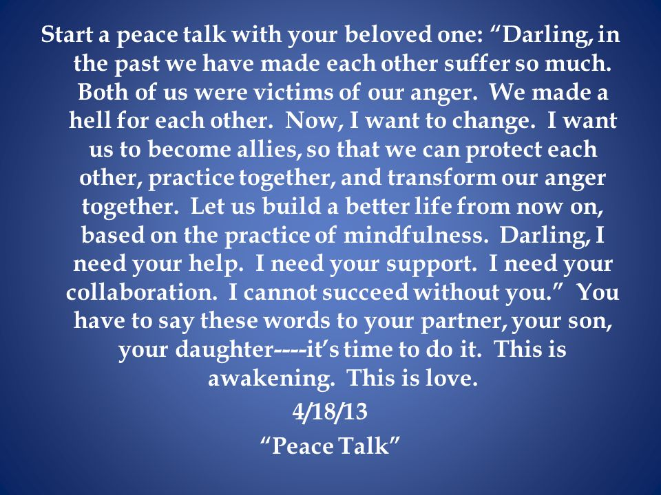 Start a peace talk with your beloved one: Darling, in the past we have made each other suffer so much.