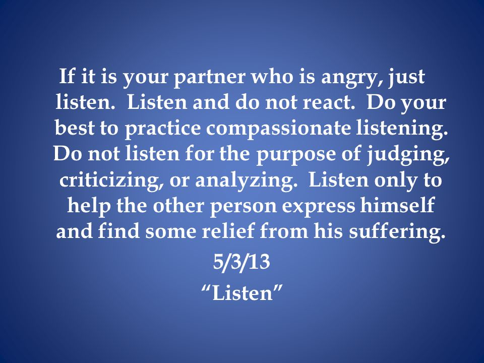 If it is your partner who is angry, just listen