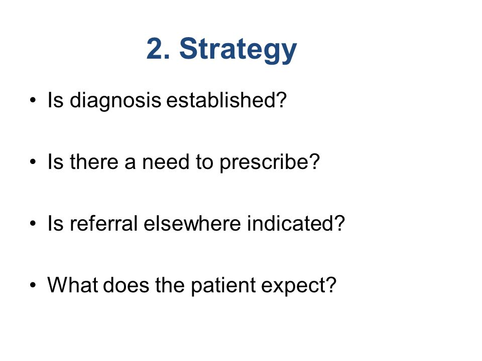 2. Strategy Is diagnosis established Is there a need to prescribe