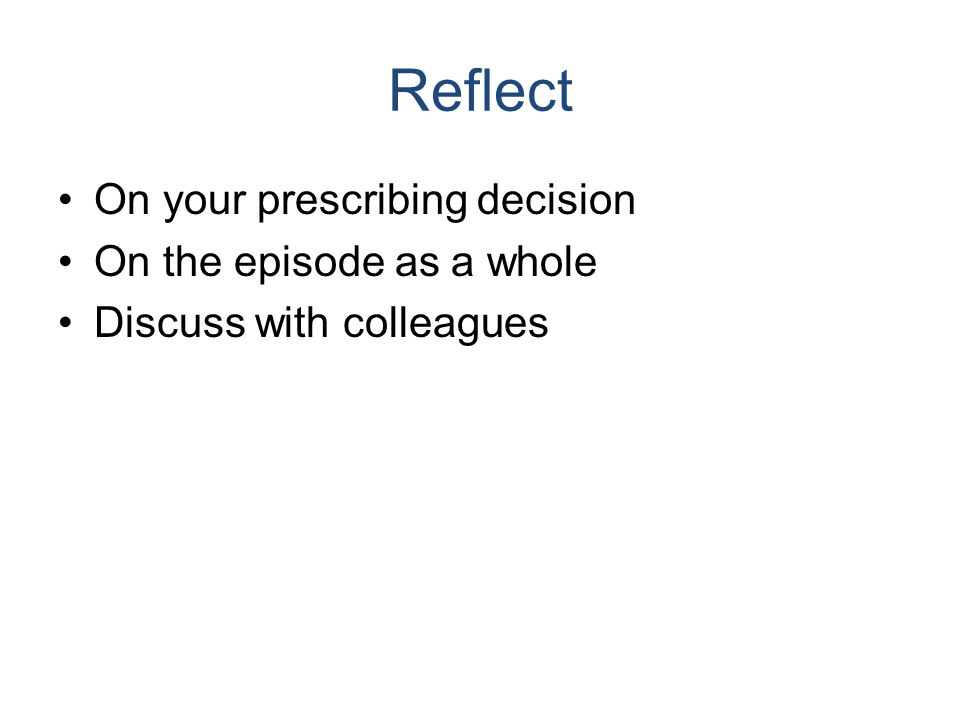 Reflect On your prescribing decision On the episode as a whole