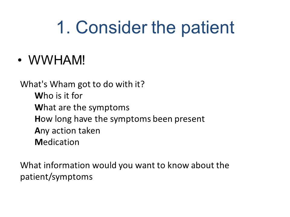 1. Consider the patient WWHAM! What s Wham got to do with it