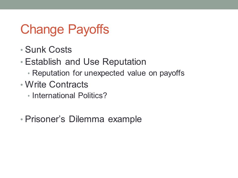Change Payoffs Sunk Costs Establish and Use Reputation Write Contracts
