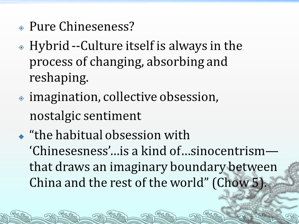 Pure Chineseness Hybrid --Culture itself is always in the process of changing, absorbing and reshaping.