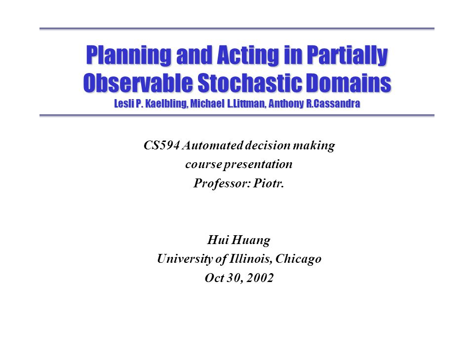 CS594 Automated decision making University of Illinois, Chicago